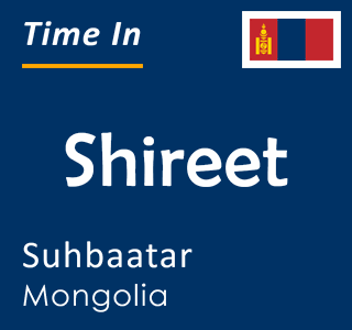 Current time in Shireet, Suhbaatar, Mongolia