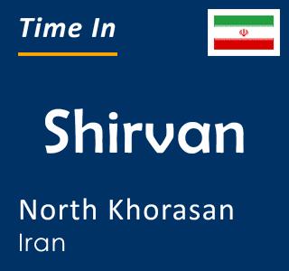 Current time in Shirvan, North Khorasan, Iran