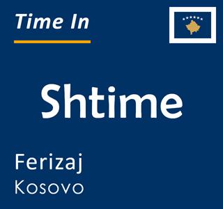 Current time in Shtime, Ferizaj, Kosovo