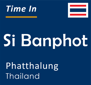 Current time in Si Banphot, Phatthalung, Thailand
