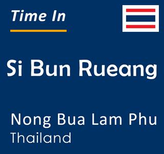 Current time in Si Bun Rueang, Nong Bua Lam Phu, Thailand