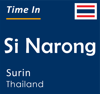 Current time in Si Narong, Surin, Thailand