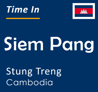Current time in Siem Pang, Stung Treng, Cambodia
