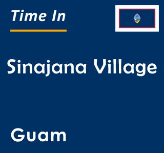 Current time in Sinajana Village, Guam