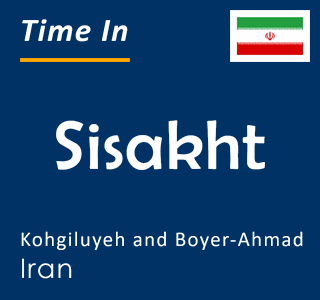 Current time in Sisakht, Kohgiluyeh and Boyer-Ahmad, Iran