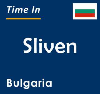 Current time in Sliven, Bulgaria