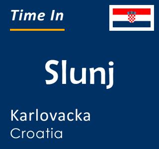 Current time in Slunj, Karlovacka, Croatia