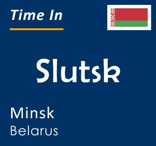 Current time in Slutsk, Minsk, Belarus