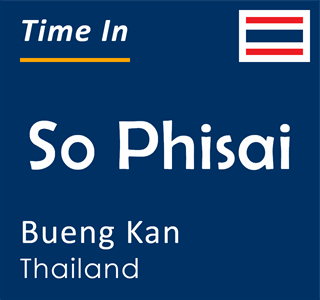 Current time in So Phisai, Bueng Kan, Thailand