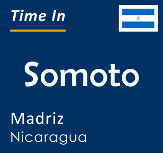 Current time in Somoto, Madriz, Nicaragua