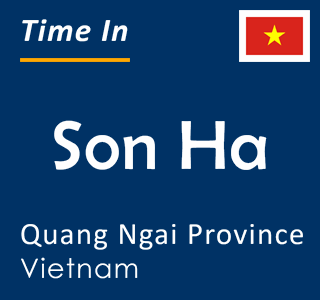 Current time in Son Ha, Quang Ngai Province, Vietnam