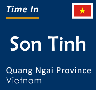 Current time in Son Tinh, Quang Ngai Province, Vietnam