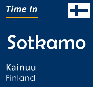 Current time in Sotkamo, Kainuu, Finland