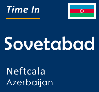 Current time in Sovetabad, Neftcala, Azerbaijan