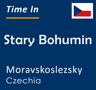 Current time in Stary Bohumin, Moravskoslezsky, Czechia