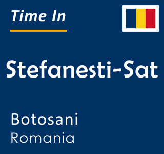 Current time in Stefanesti-Sat, Botosani, Romania