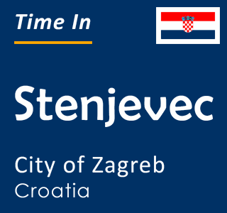Current time in Stenjevec, City of Zagreb, Croatia