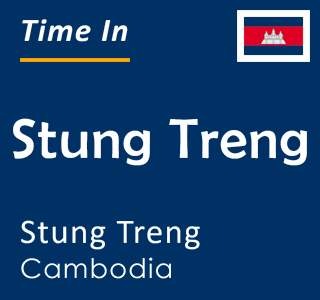 Current time in Stung Treng, Stung Treng, Cambodia