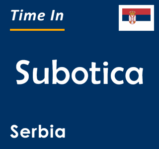 Current time in Subotica, Serbia