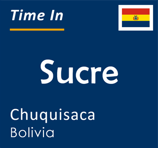 Current time in Sucre, Chuquisaca, Bolivia