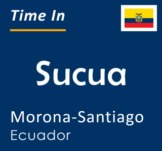 Current time in Sucua, Morona-Santiago, Ecuador