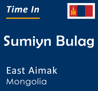 Current time in Sumiyn Bulag, East Aimak, Mongolia