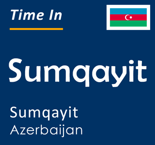 Current time in Sumqayit, Sumqayit, Azerbaijan