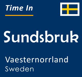 Current time in Sundsbruk, Vaesternorrland, Sweden