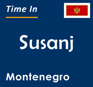 Current time in Susanj, Montenegro
