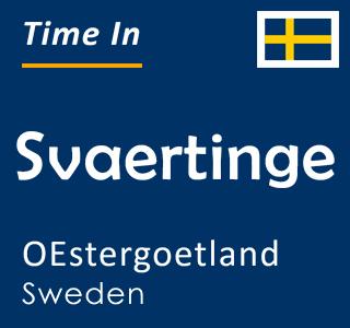 Current time in Svaertinge, OEstergoetland, Sweden