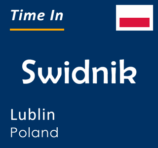 Current time in Swidnik, Lublin, Poland
