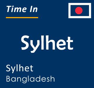 Current time in Sylhet, Sylhet, Bangladesh