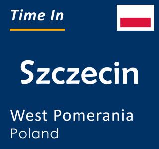 Current time in Szczecin, West Pomerania, Poland