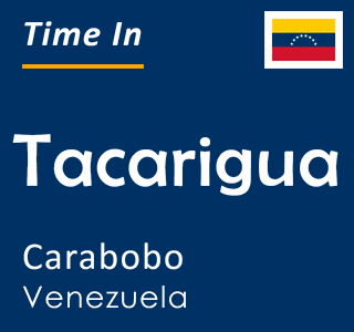 Current time in Tacarigua, Carabobo, Venezuela