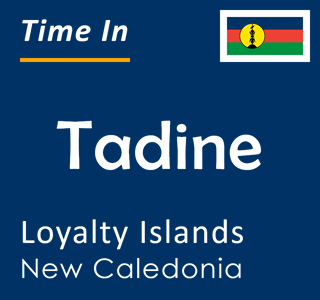 Current time in Tadine, Loyalty Islands, New Caledonia