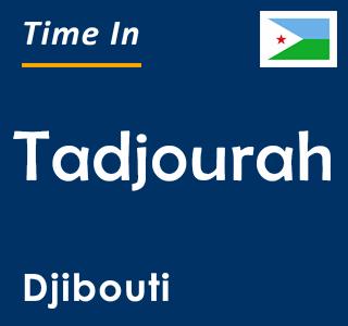Current time in Tadjourah, Djibouti