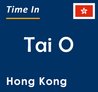 Current time in Tai O, Hong Kong