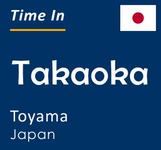 Current time in Takaoka, Toyama, Japan