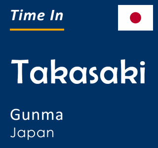Current time in Takasaki, Gunma, Japan