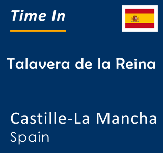 Current time in Talavera de la Reina, Castille-La Mancha, Spain