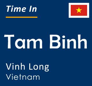 Current time in Tam Binh, Vinh Long, Vietnam