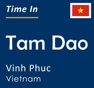 Current time in Tam Dao, Vinh Phuc, Vietnam