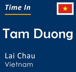 Current time in Tam Duong, Lai Chau, Vietnam
