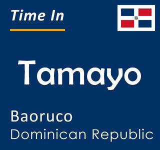 Current time in Tamayo, Baoruco, Dominican Republic