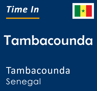 Current time in Tambacounda, Tambacounda, Senegal