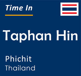 Current time in Taphan Hin, Phichit, Thailand