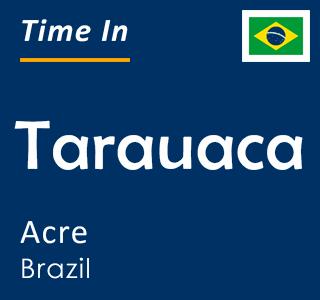 Current time in Tarauaca, Acre, Brazil