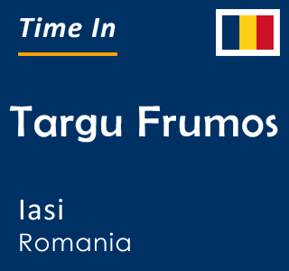 Current time in Targu Frumos, Iasi, Romania