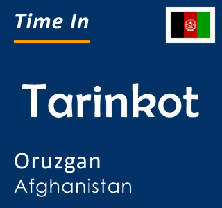 Current time in Tarinkot, Oruzgan, Afghanistan
