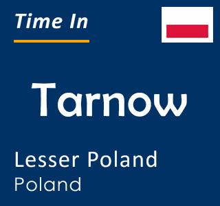 Current time in Tarnow, Lesser Poland, Poland